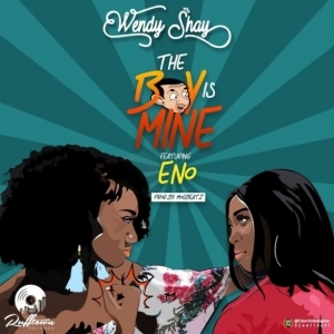 Wendy Shay - The Boy Is Mine ft. Eno Barony
